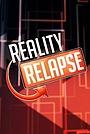 Сериал «Reality Relapse» (2014 – ...)