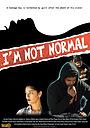 Фильм «I'm Not Normal» (2016)
