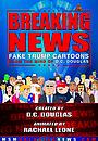 Сериал «Breaking News: Fake Trump Cartoons!» (2017 – ...)