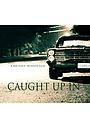 Фільм «Caught Up In»