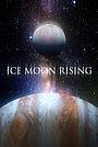 Фильм «Ice Moon Rising» (2022)