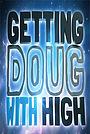 Серіал «Getting Doug with High» (2013 – 2017)