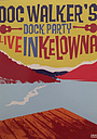 Фильм «Dock Party: Doc Walker Live in Kelowna» (2010)
