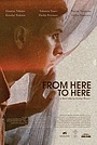 Фильм «From Here to Here» (2021)