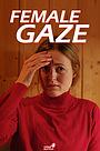 Фильм «Female Gaze. A celebration of women empowerment.» (2020)