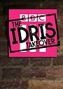 Серіал «The Idris Takeover» (2017)
