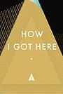 Сериал «How I Got Here» (2016 – ...)