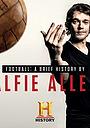 Серіал «Football: A Brief History by Alfie Allen» (2017)