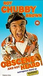 Фільм «Roy Chubby Brown: Obscene and Not Heard» (1997)