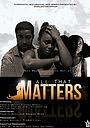 Сериал «All That Matters» (2015 – ...)