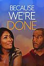 Фільм «Because We're Done 2021)»