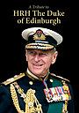 Фільм «A Tribute to HRH the Duke of Edinburgh» (2021)