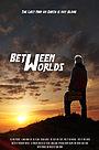 Фильм «Between Worlds» (2021)