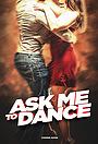 Фильм «Ask Me to Dance»