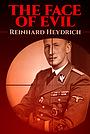 Фильм «The Face of Evil: Reinhard Heydrich» (2002)