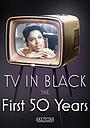 Фільм «Телевидение в черном: Первые пятьдесят лет» (2004)