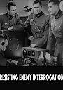 Фильм «Сопротивление вражескому допросу» (1944)