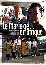 Фильм «Le mariage en Afrique» (2004)
