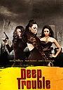 Фильм «Deep Trouble» (2001)