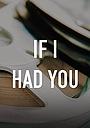 Фильм «If I Had You» (2006)