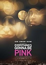 Фильм «Everything's Gonna Be Pink» (2015)