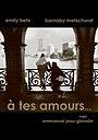 Фильм «A tes amours» (2007)
