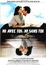 Фильм «Ni avec toi ni sans toi» (1985)